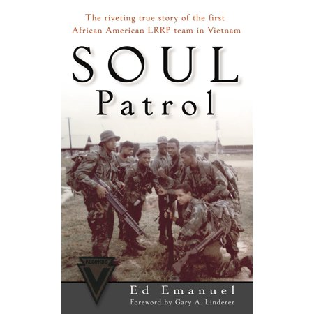 Soul Patrol : The Riveting True Story of the First African American LRRP Team in