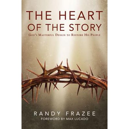 The Heart of the Story : God's Masterful Design to Restore His