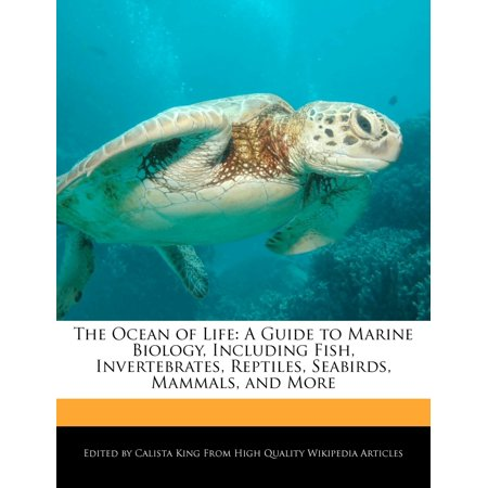 The Ocean of Life : A Guide to Marine Biology, Including Fish, Invertebrates, Reptiles, Seabirds, Mammals, and