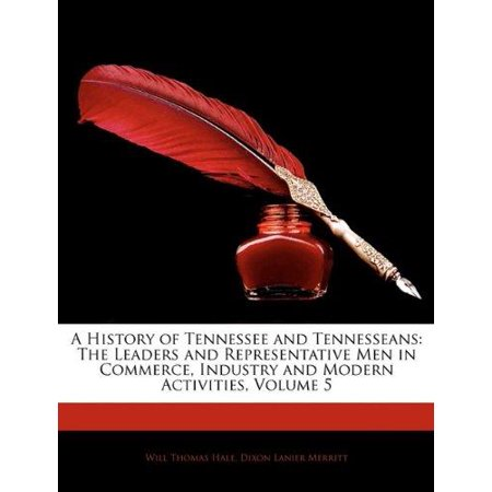 A History Of Tennessee And Tennesseans  The Leaders And Representative Men In Commerce  Indu