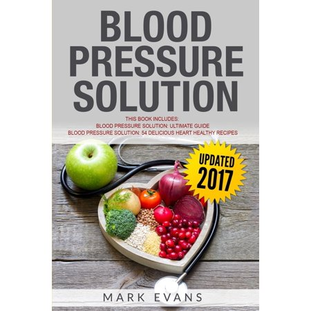 Blood Pressure: Solution - 2 Manuscripts - The Ultimate Guide to Naturally Lowering High Blood Pressure and Reducing Hypertension & 54 Delicious Heart Healthy Recipes (Blood Pressure Series Book 3) (P Two Ultimate Beginner Series