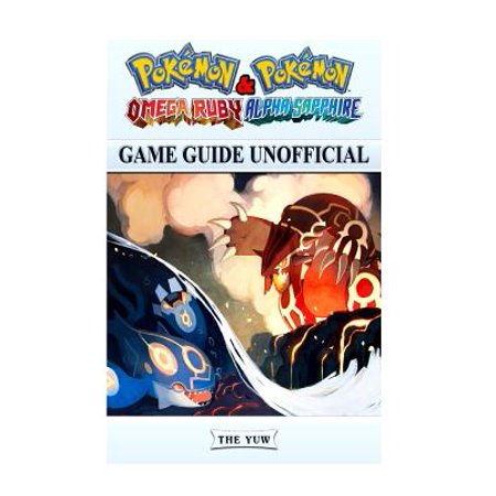 Pokemon Omega Ruby & Pokemon Alpha Sapphire Game Guide Unofficial Pokemon Omega Ruby & Pokemon Alpha Sapphire Game Guide Unofficial
