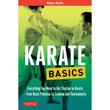 Karate Basics : Everything You Need to Get Started in Karate - from Basic Punches to Training and Tournaments 2 Back To Basics Basic