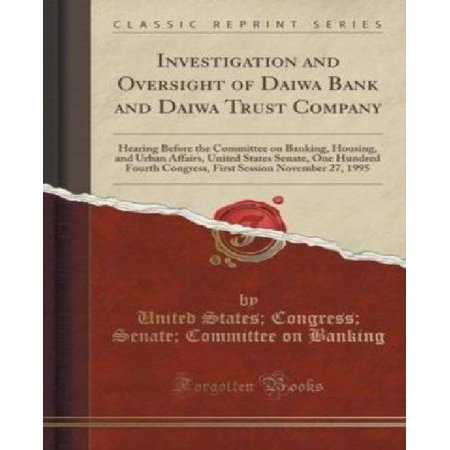 Investigation And Oversight Of Daiwa Bank And Daiwa Trust Company  Hearing Before The Committee On Banking  Housing  And Urban Affairs  United States