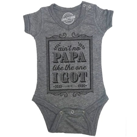 Creeper Ain't No Papa Like The One I Got Baby Bodysuit Funny Fathers Day Tee For Baby - T Shirt Onesie For Adults