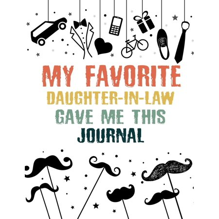 My Favorite Daughter-in-Law Gave Me This Journal: Prompted Fill In Blank I Love You Book for Fathers; Gift Book for Dad;Notebook for Dad, Perfect