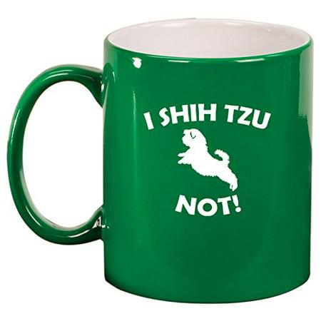 Ceramic Coffee Tea Mug Cup I Shih Tzu Not Funny (Green)