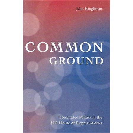 Common Ground: Committee Politics in the U.S. House of Representatives (Hardcover)