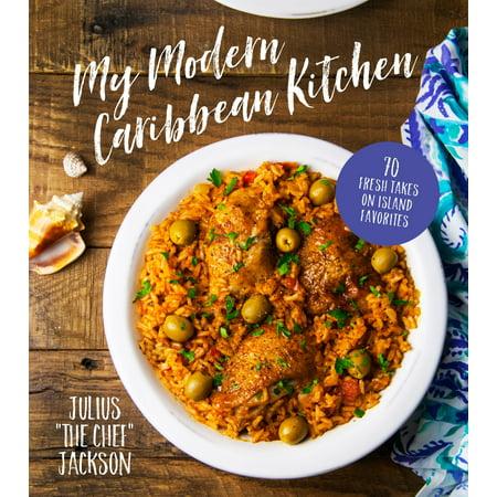 My Modern Caribbean Kitchen : 70 Fresh Takes on Island Favorites