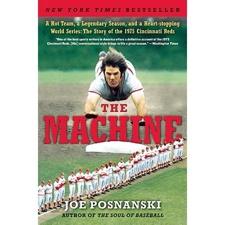 The Machine : A Hot Team, a Legendary Season, and a Heart-Stopping World Series: The Story of the 1975 Cincinnati Reds (Cincinnati Reds World Series)