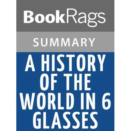 A History of the World in 6 Glasses by Tom Standage l Summary & Study Guide - - History Halloween Summary