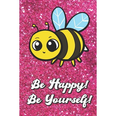 Be Happy Be Yourself : Bumble Bee On Pink Glitter Stars Effect Background, Lined Paper Note Book For Girls or Boys To Draw, Sketch & Crayon or Color (Kids Teens and Adult Journal