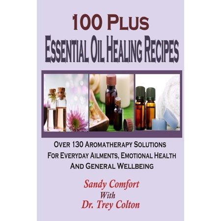 100 Plus Essential Oil Healing Recipes: Over 130 Aromatherapy Solutions for Ever (Paperback) (Plus Aromatherapy)