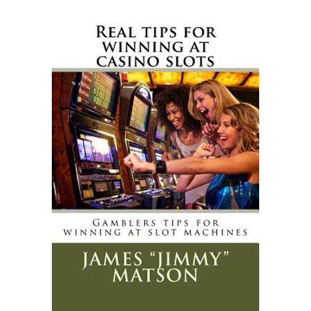 Real Tips for Winning at Casino Slots : Gambler Tips for Winning at Slot