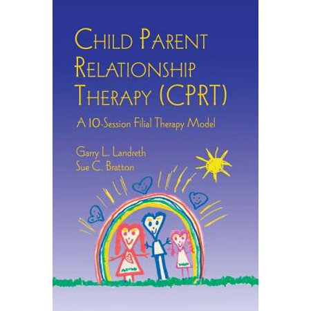Child Parent Relationship Therapy (Cprt) : A 10-Session Filial Therapy (Child Parent Relationship Therapy Cprt Treatment Manual)