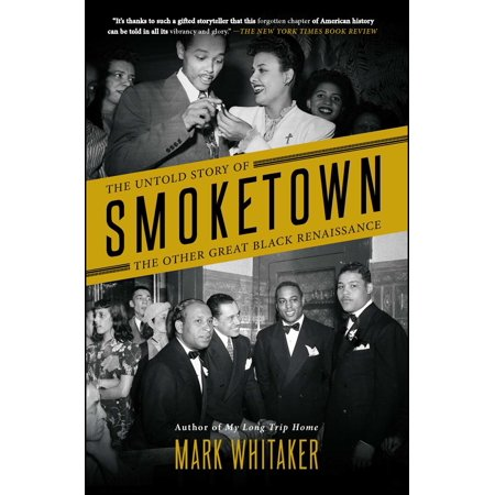 Smoketown : The Untold Story of the Other Great Black