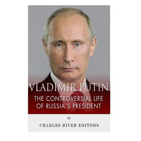 Vladimir Putin  The Controversial Life Of Russias President