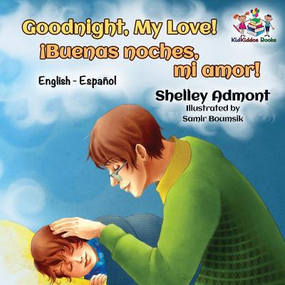 Goodnight, My Love! (English Spanish Children's Book) : Spanish Bilingual Book for - Spanish For Love