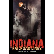 Railroads Past and Present (Paperback): Indiana Railroad Lines (Paperback)