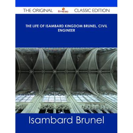 The life of Isambard Kingdom Brunel, Civil Engineer - The Original Classic Edition -