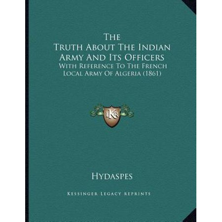 The Truth about the Indian Army and Its Officers : With Reference to the French Local Army of Algeria (5 Facts About The French And Indian War)