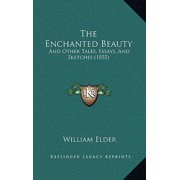 The Enchanted Beauty : And Other Tales, Essays, and Sketches (1855)