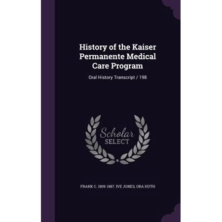 History Of The Kaiser Permanente Medical Care Program  Oral History Transcript   198