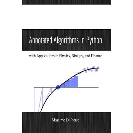 Annotated Algorithms in Python : With Applications in Physics, Biology, and  Finance