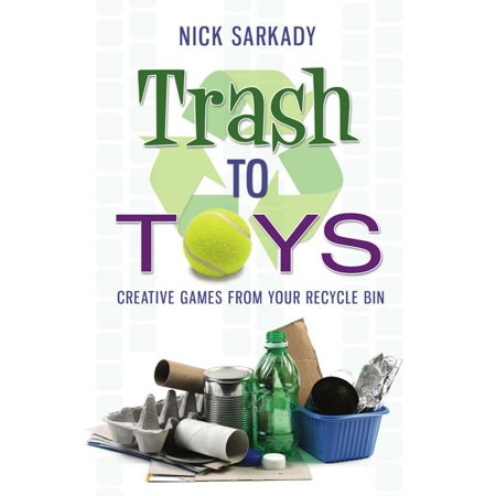 Trash to Toys: Creative Games for Your Recycle Bin (Paperback)