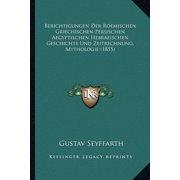 Berichtigungen Der Roemischen Griechischen Persischen Aegyptischen Hebraeischen Geschichte Und Zeitrechnung, Mythologie (1855)
