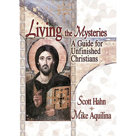 Living the Mysteries : A Guide for Unfinished