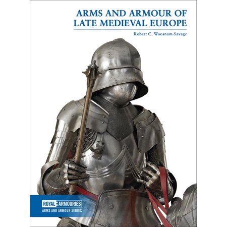 Arms and Armour of Late Medieval - European Arms