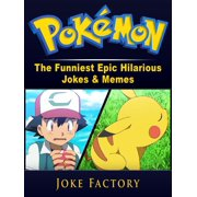 Pokemon The Funniest Epic Hilarious Jokes & Memes - eBook