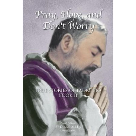 Pray, Hope, and Don't Worry : True Stories of Padre Pio Book