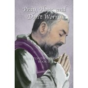 Pray, Hope, and Don't Worry : True Stories of Padre Pio Book II