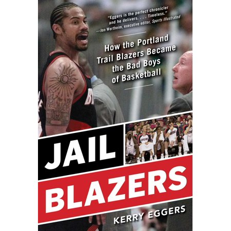 Jail Blazers : How the Portland Trail Blazers Became the Bad Boys of (Best Trails In Portland)