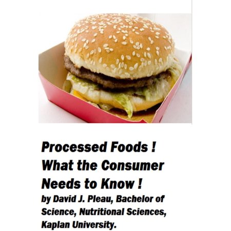 Processed Foods! What the Consumer Needs to Know! - eBook (Food Processed)