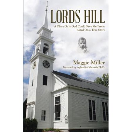 Lords Hill : A Place Only God Could Save Me From: Based on a True (A Place At The Table Lori True)