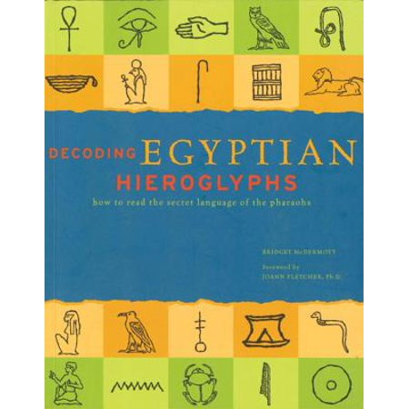 Decoding Egyptian Hieroglyphs : How to Read the Secret Language of the Pharaohs](Egyptian Pharo)