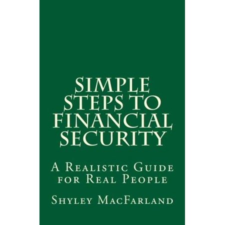 Simple Steps To Financial Security  A Realistic Guide For Real People