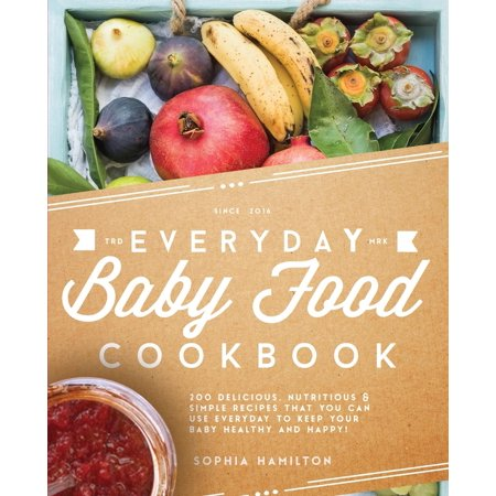 Everyday baby food cookbook 200 delicious nutritious and simple everyday baby food cookbook 200 delicious nutritious and simple baby food recipes that you forumfinder Images