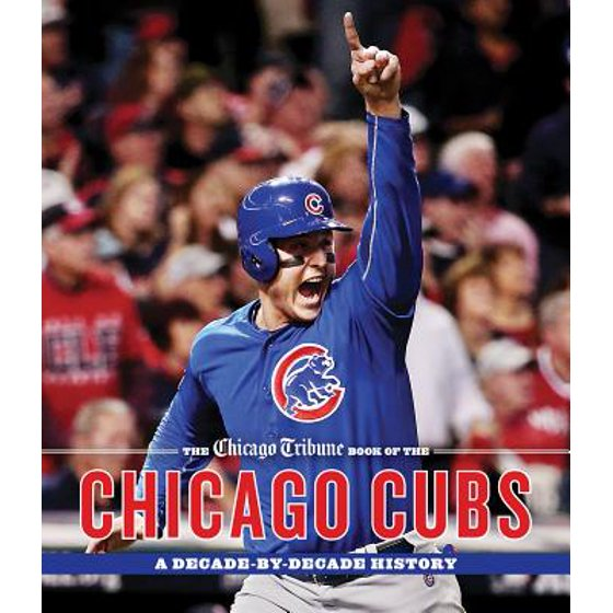 buy online e16c7 047c8 The Chicago Tribune Book of the Chicago Cubs   A Decade-By-Decade History -  Walmart.com
