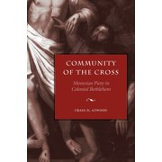 Max Kade German-American Research Institute: Community of the Cross: Moravian Piety in Colonial Bethlehem (Paperback)