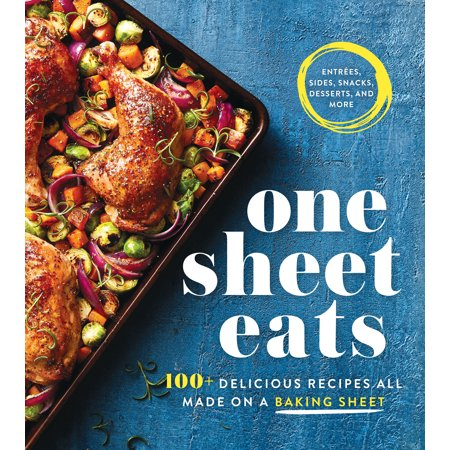 One Sheet Eats : 100+ Delicious Recipes All Made on a Baking Sheet