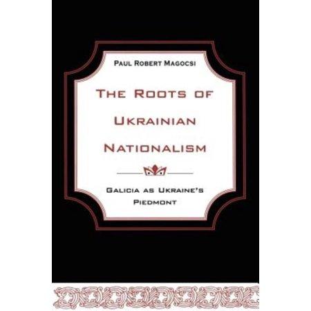 The Roots Of Ukrainian Nationalism  Galicia As Ukraines Piedmont