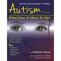Autism: What Does It Mean to Me?: A Workbook Explaining Self Awareness and Life Lessons to the Child or Youth with High Functioning Autism or Aspergers (Paperback)