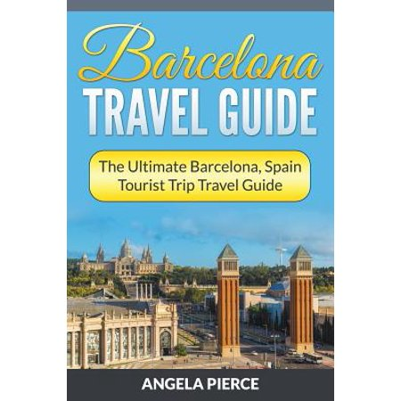 Barcelona travel guide : the ultimate barcelona, spain tourist trip travel guide - paperback: