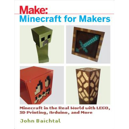 3d Maker (Minecraft for Makers : Minecraft in the Real World with Lego, 3D Printing, Arduino, and)