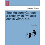 The Mulberry Garden, a Comedy. in Five Acts and in Verse, Etc.