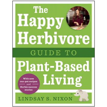 The Happy Herbivore Guide to Plant-Based Living (Paperback)